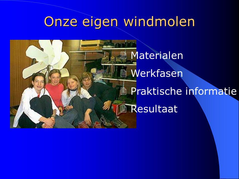 Onze eigen windmolen Materialen Werkfasen Praktische informatie