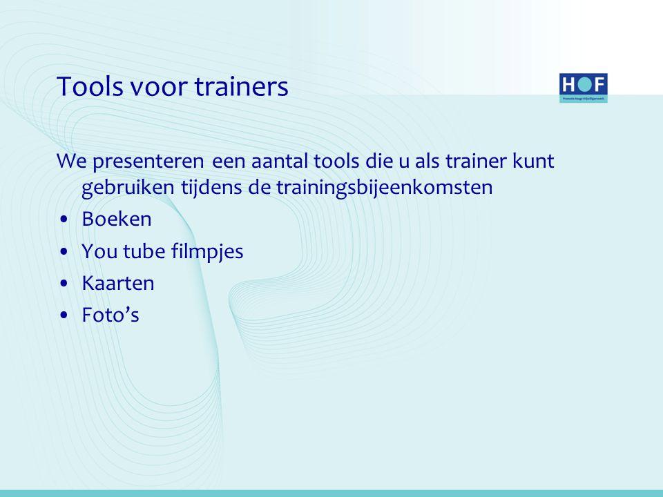 Tools voor trainers We presenteren een aantal tools die u als trainer kunt gebruiken tijdens de trainingsbijeenkomsten.