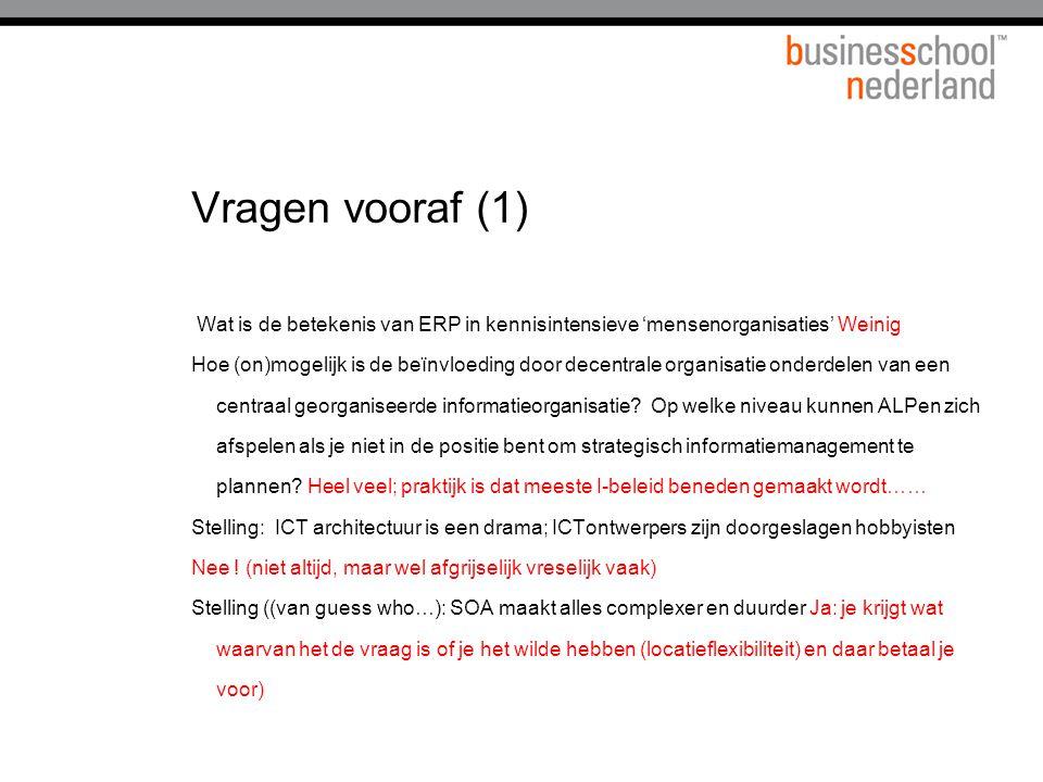 Vragen vooraf (1) Wat is de betekenis van ERP in kennisintensieve 'mensenorganisaties' Weinig.