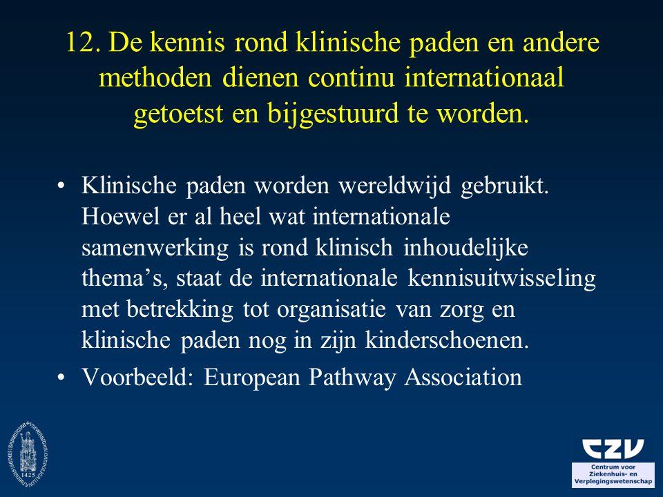 12. De kennis rond klinische paden en andere methoden dienen continu internationaal getoetst en bijgestuurd te worden.