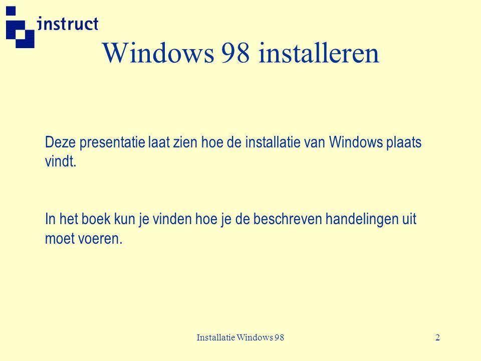 Windows 98 installeren Deze presentatie laat zien hoe de installatie van Windows plaats vindt.