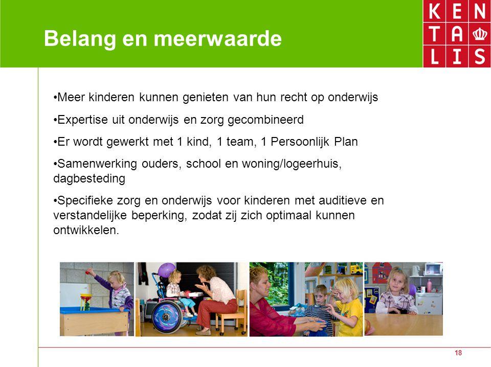 Belang en meerwaarde Meer kinderen kunnen genieten van hun recht op onderwijs. Expertise uit onderwijs en zorg gecombineerd.