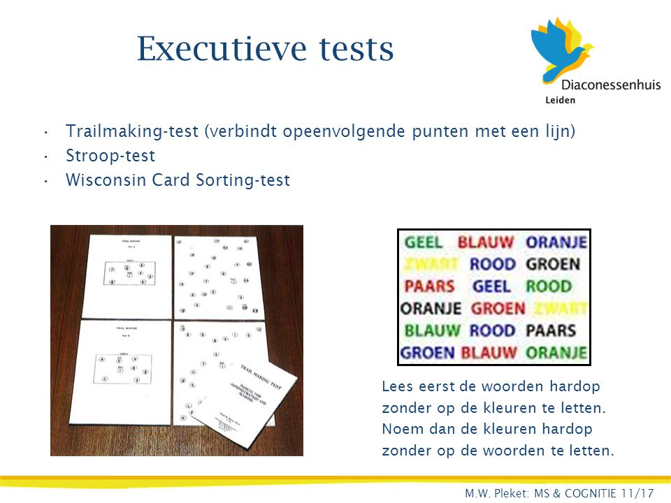 Executieve tests Trailmaking-test (verbindt opeenvolgende punten met een lijn) Stroop-test. Wisconsin Card Sorting-test.