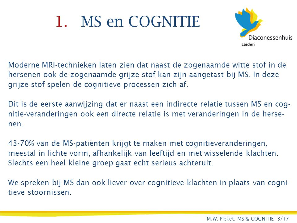 1. MS en COGNITIE Moderne MRI-technieken laten zien dat naast de zogenaamde witte stof in de.