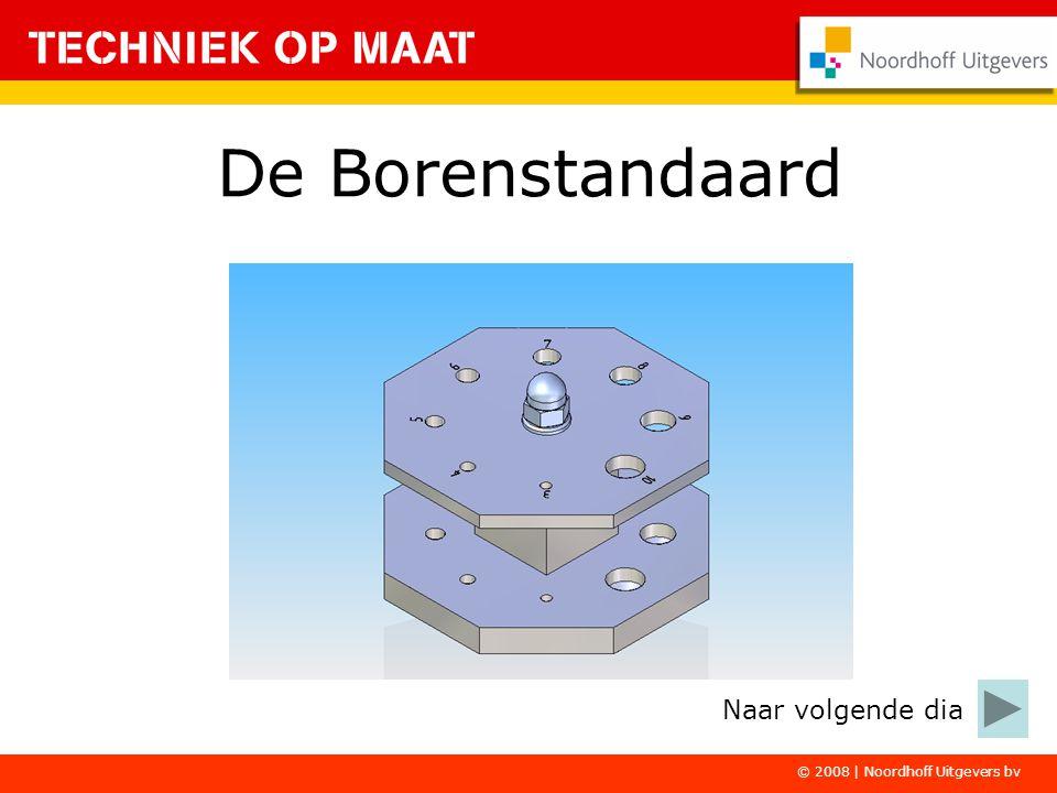 De Borenstandaard Naar volgende dia © 2008 | Noordhoff Uitgevers bv