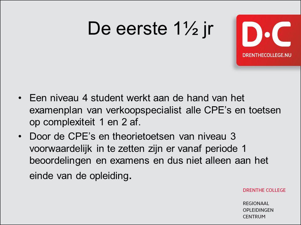 De eerste 1½ jr Een niveau 4 student werkt aan de hand van het examenplan van verkoopspecialist alle CPE's en toetsen op complexiteit 1 en 2 af.