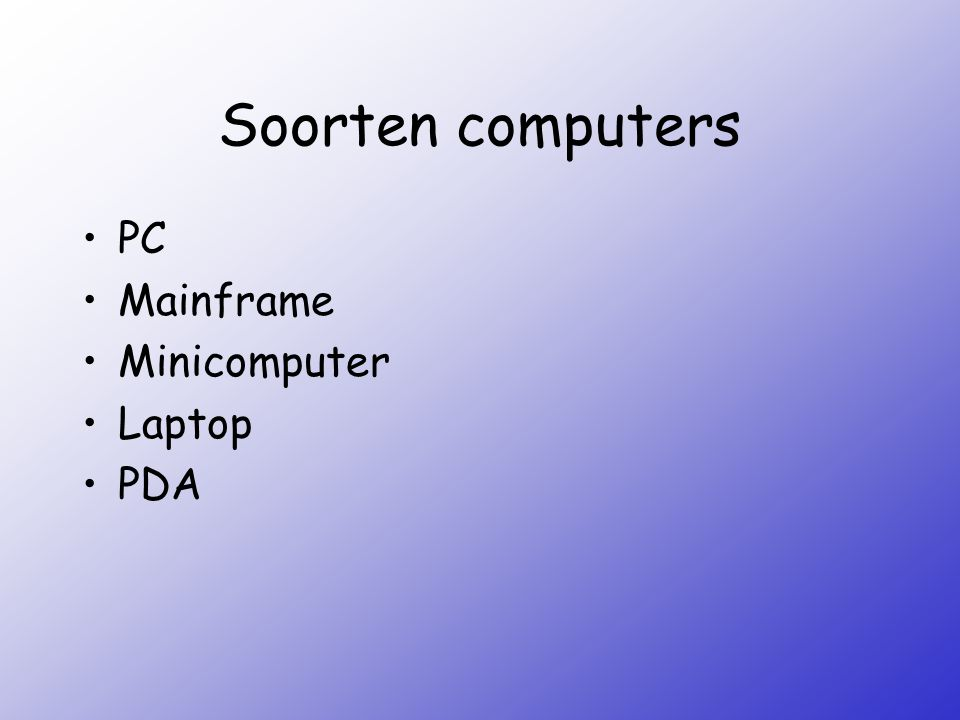 Soorten computers PC Mainframe Minicomputer Laptop PDA