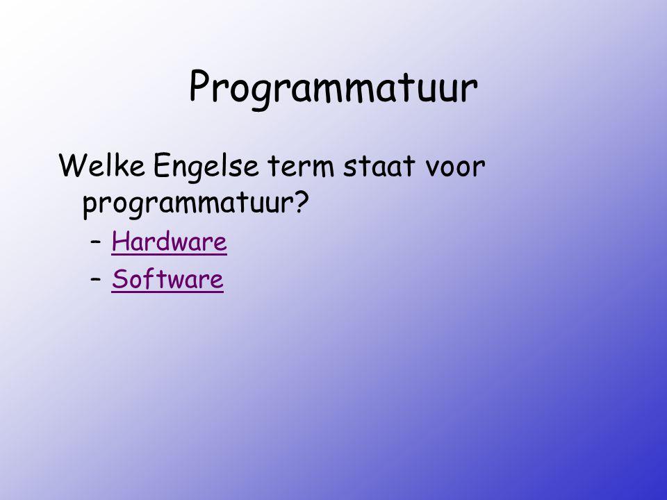 Programmatuur Welke Engelse term staat voor programmatuur Hardware