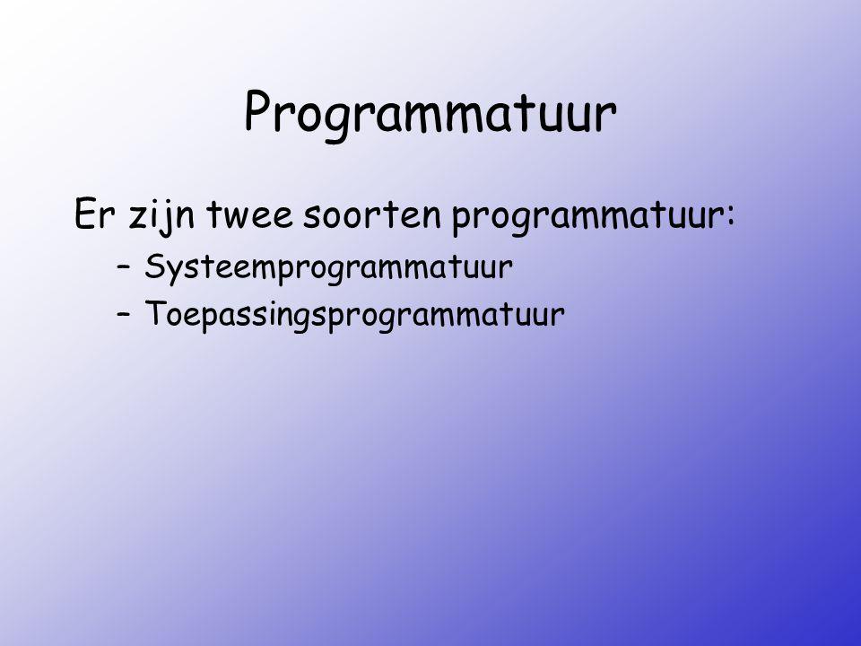 Programmatuur Er zijn twee soorten programmatuur: Systeemprogrammatuur
