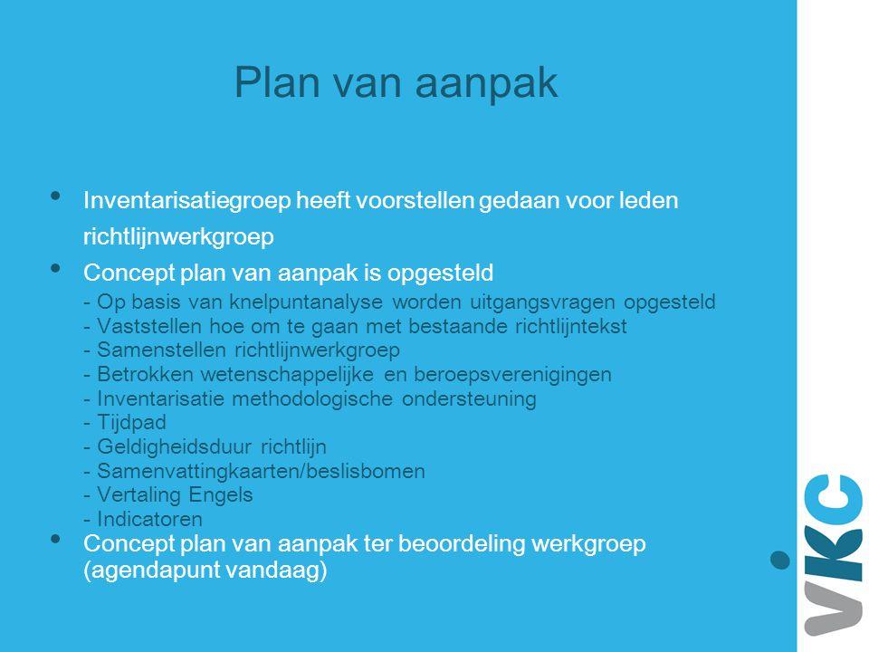 Plan van aanpak Inventarisatiegroep heeft voorstellen gedaan voor leden richtlijnwerkgroep. Concept plan van aanpak is opgesteld.