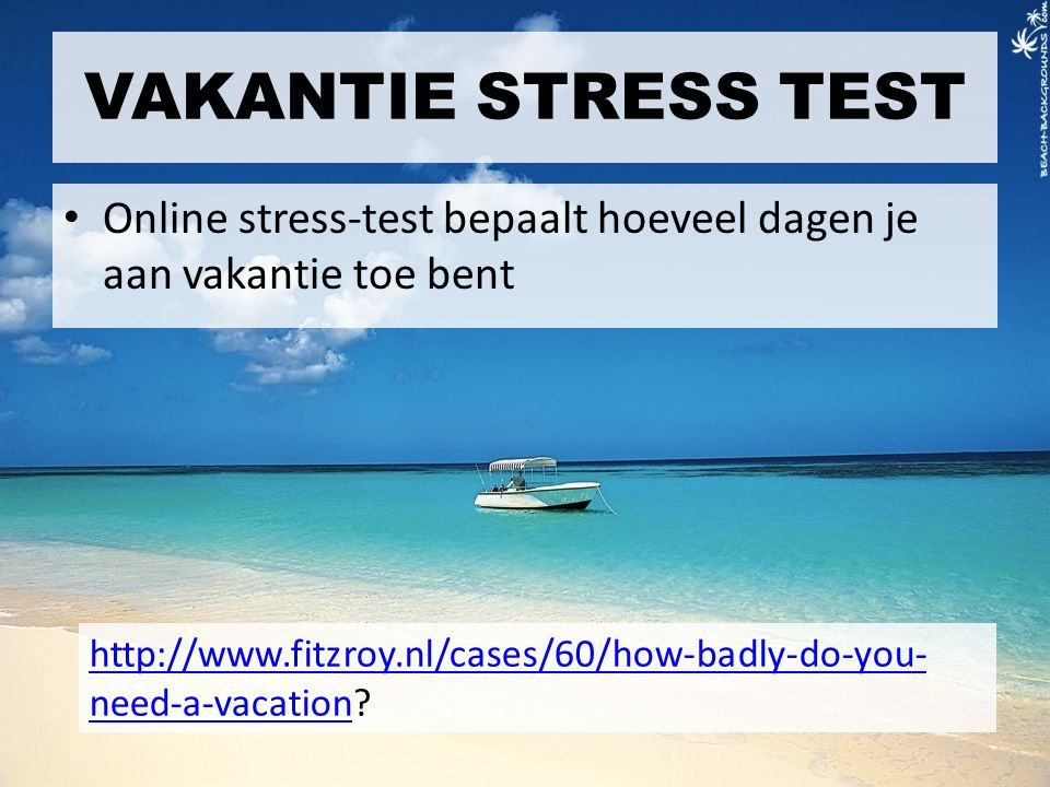 VAKANTIE STRESS TEST Online stress-test bepaalt hoeveel dagen je aan vakantie toe bent.