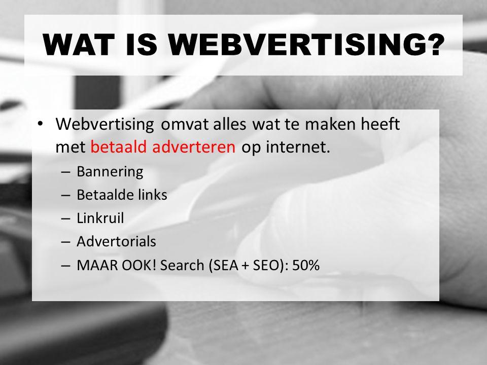 WAT IS WEBVERTISING Webvertising omvat alles wat te maken heeft met betaald adverteren op internet.
