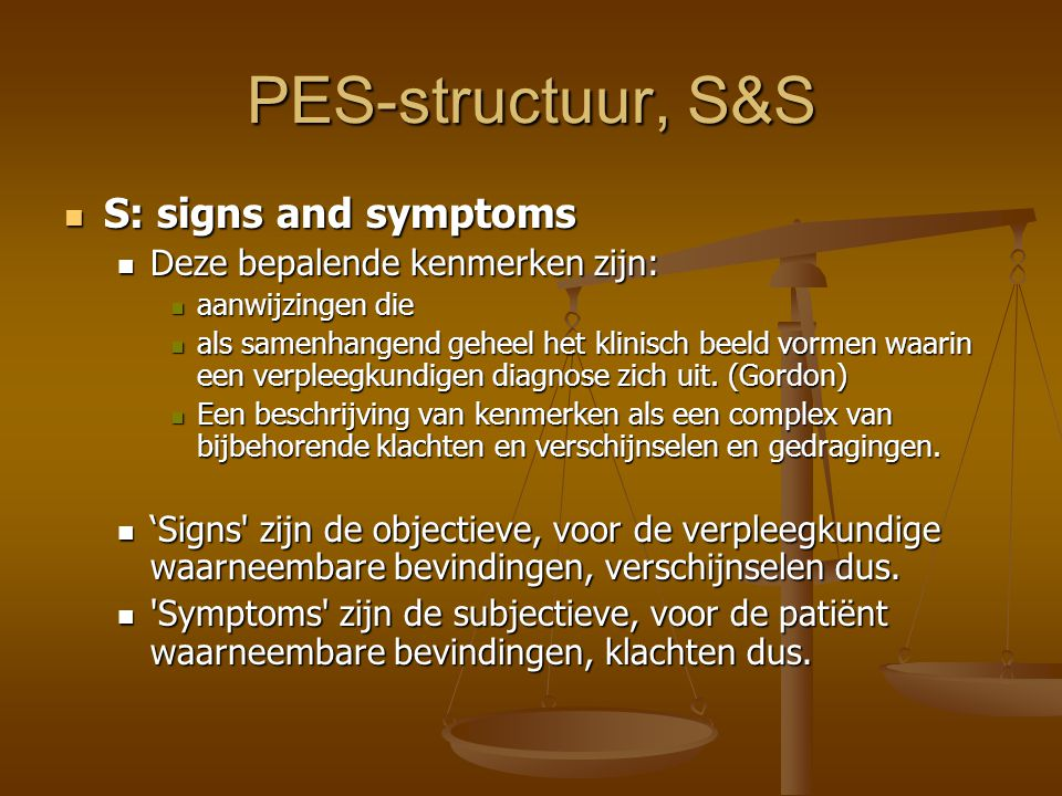 PES-structuur, S&S S: signs and symptoms