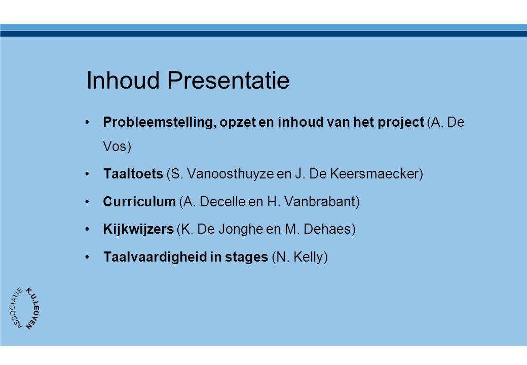 Inhoud Presentatie Probleemstelling, opzet en inhoud van het project (A. De Vos) Taaltoets (S. Vanoosthuyze en J. De Keersmaecker)