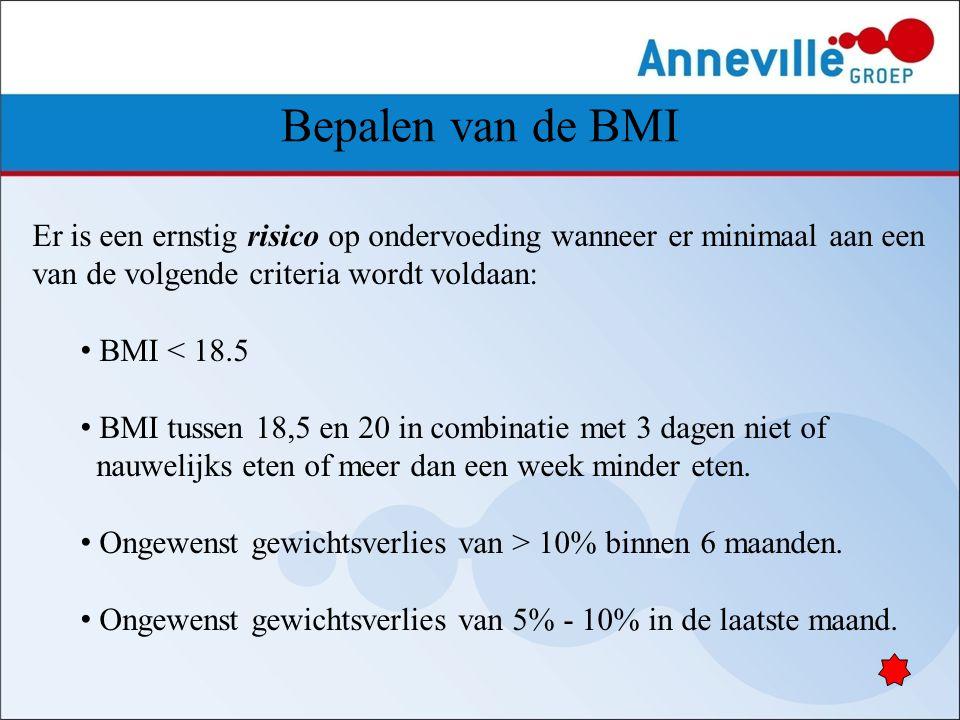 Bepalen van de BMI Er is een ernstig risico op ondervoeding wanneer er minimaal aan een van de volgende criteria wordt voldaan: