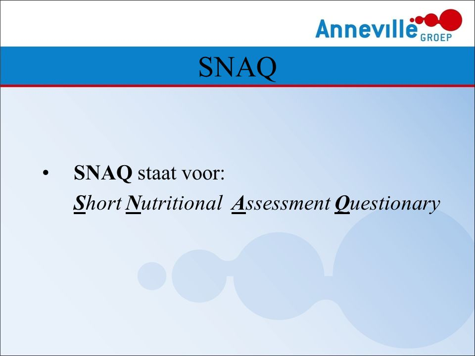 SNAQ SNAQ staat voor: Short Nutritional Assessment Questionary