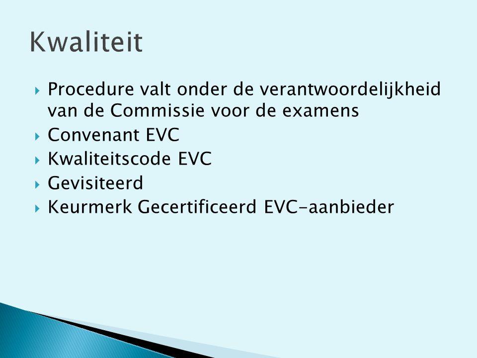 Kwaliteit Procedure valt onder de verantwoordelijkheid van de Commissie voor de examens. Convenant EVC.