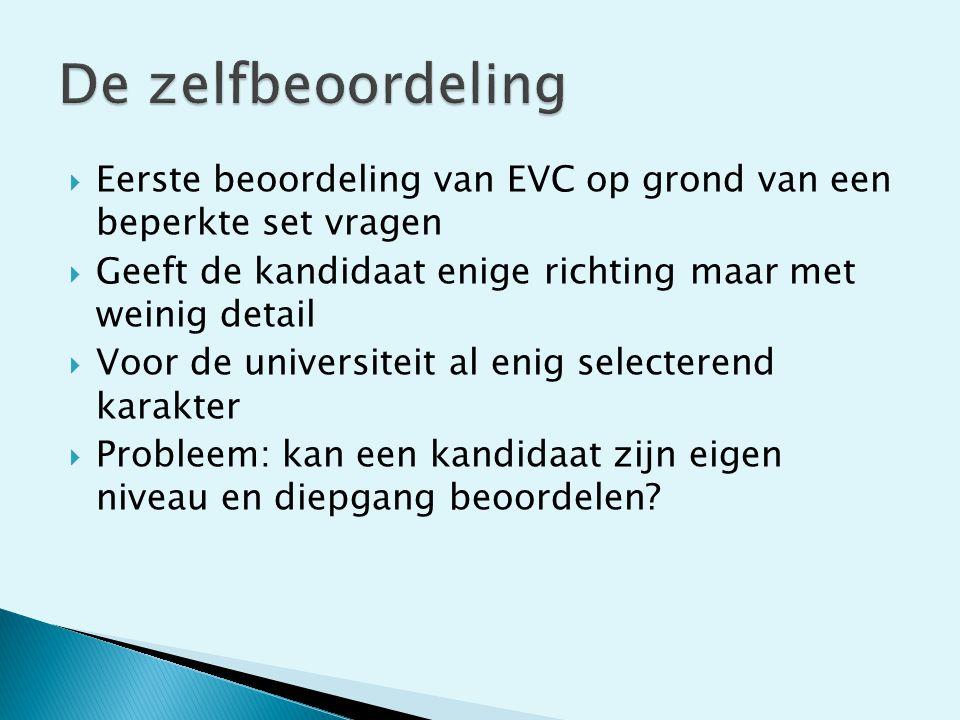 De zelfbeoordeling Eerste beoordeling van EVC op grond van een beperkte set vragen. Geeft de kandidaat enige richting maar met weinig detail.