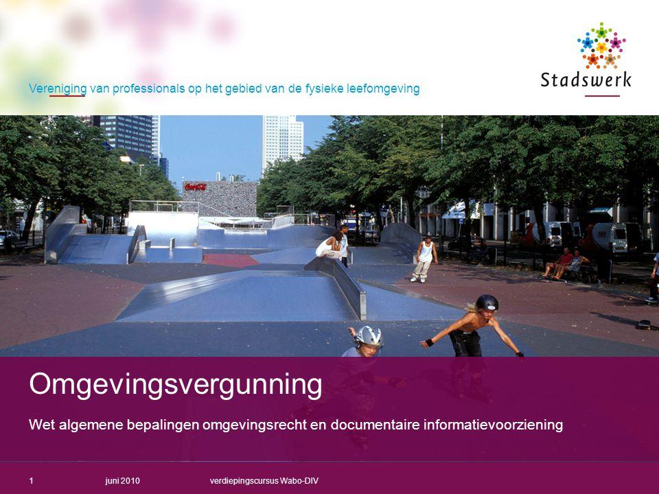 Omgevingsvergunning Wet algemene bepalingen omgevingsrecht en documentaire informatievoorziening. juni 2010.