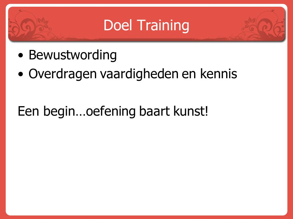 Doel Training Bewustwording Overdragen vaardigheden en kennis