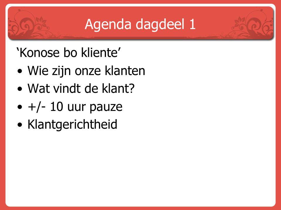 Agenda dagdeel 1 'Konose bo kliente' Wie zijn onze klanten