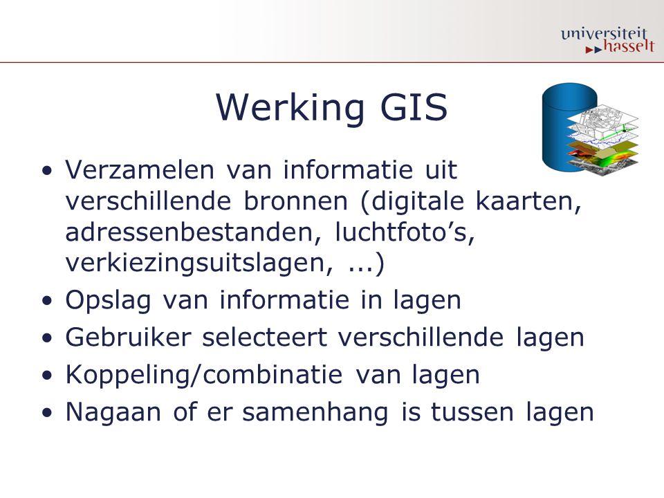 Werking GIS Verzamelen van informatie uit verschillende bronnen (digitale kaarten, adressenbestanden, luchtfoto's, verkiezingsuitslagen, ...)