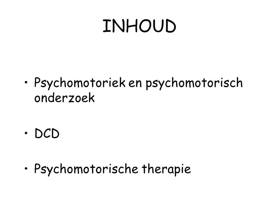INHOUD Psychomotoriek en psychomotorisch onderzoek DCD