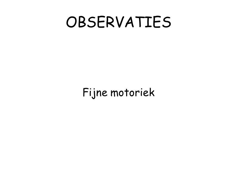 OBSERVATIES Fijne motoriek