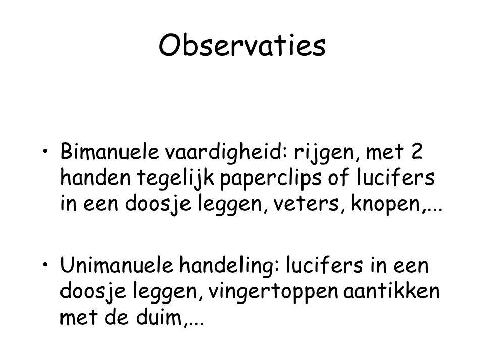 Observaties Bimanuele vaardigheid: rijgen, met 2 handen tegelijk paperclips of lucifers in een doosje leggen, veters, knopen,...