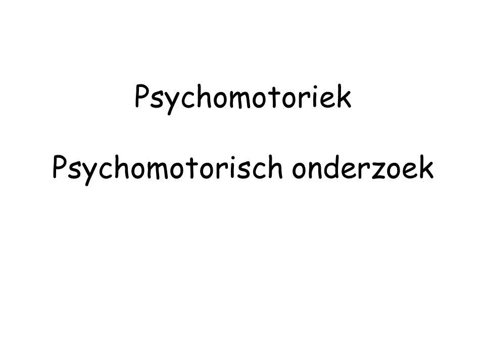 Psychomotoriek Psychomotorisch onderzoek
