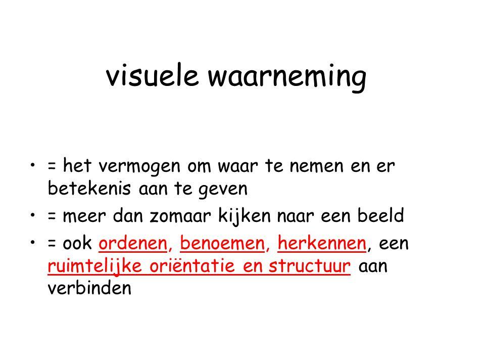 visuele waarneming = het vermogen om waar te nemen en er betekenis aan te geven. = meer dan zomaar kijken naar een beeld.