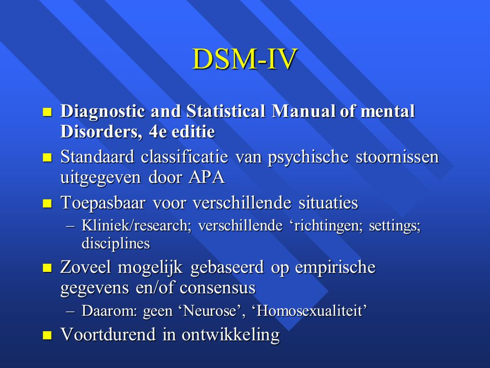 DSM-IV Diagnostic and Statistical Manual of mental Disorders, 4e editie. Standaard classificatie van psychische stoornissen uitgegeven door APA.