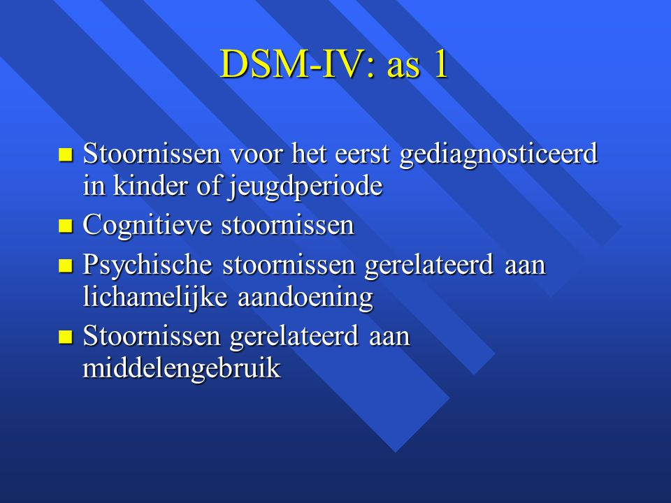 DSM-IV: as 1 Stoornissen voor het eerst gediagnosticeerd in kinder of jeugdperiode. Cognitieve stoornissen.