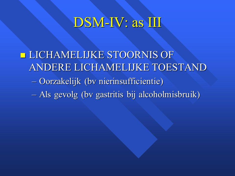 DSM-IV: as III LICHAMELIJKE STOORNIS OF ANDERE LICHAMELIJKE TOESTAND