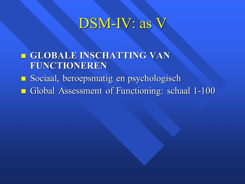 DSM-IV: as V GLOBALE INSCHATTING VAN FUNCTIONEREN