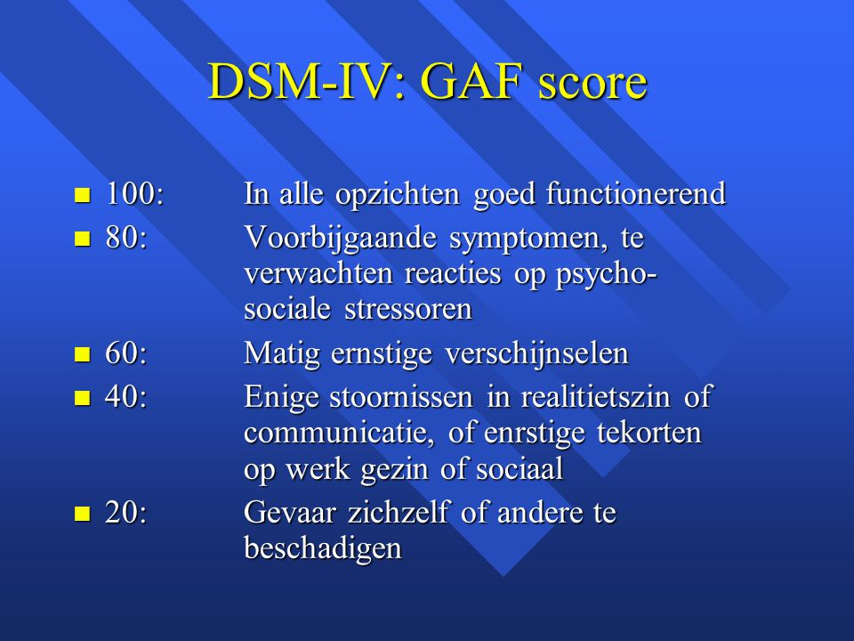 DSM-IV: GAF score 100: In alle opzichten goed functionerend
