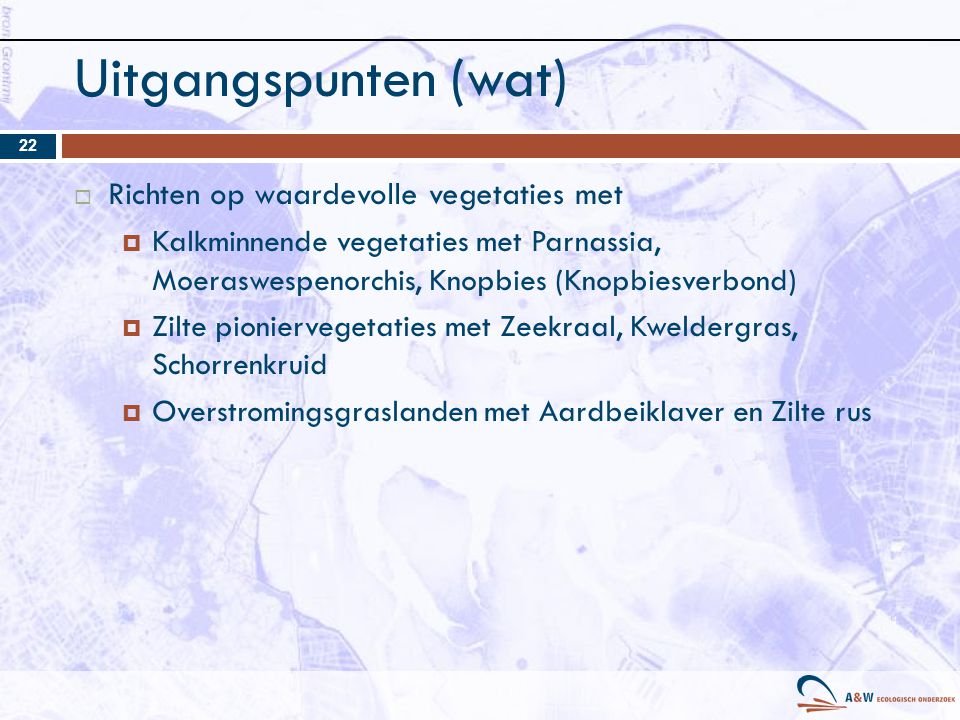 Uitgangspunten (wat) Richten op waardevolle vegetaties met