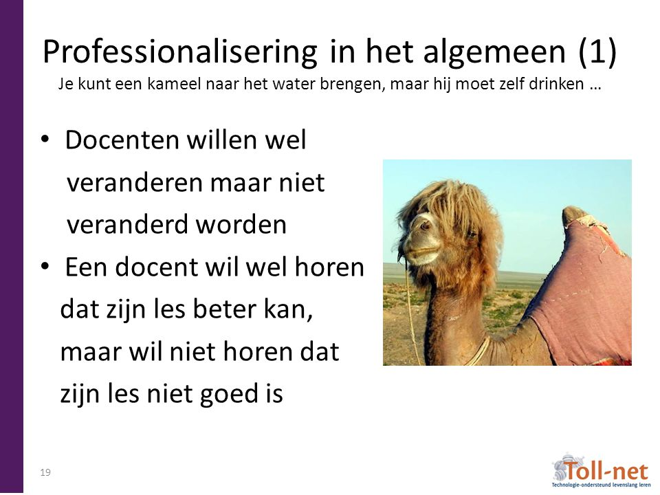 Professionalisering in het algemeen (1) Je kunt een kameel naar het water brengen, maar hij moet zelf drinken …