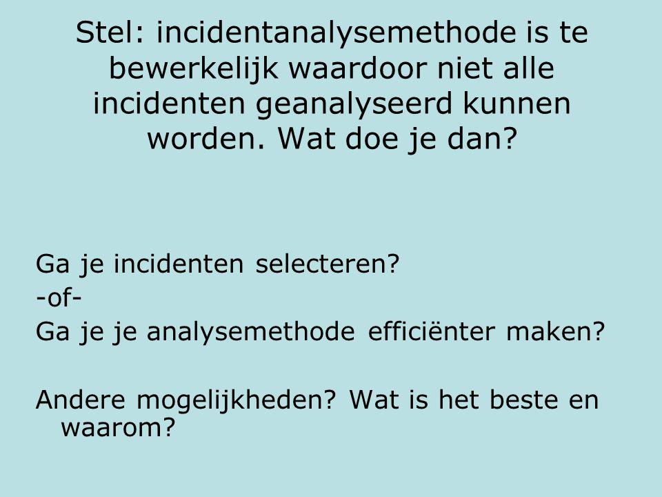 Stel: incidentanalysemethode is te bewerkelijk waardoor niet alle incidenten geanalyseerd kunnen worden. Wat doe je dan