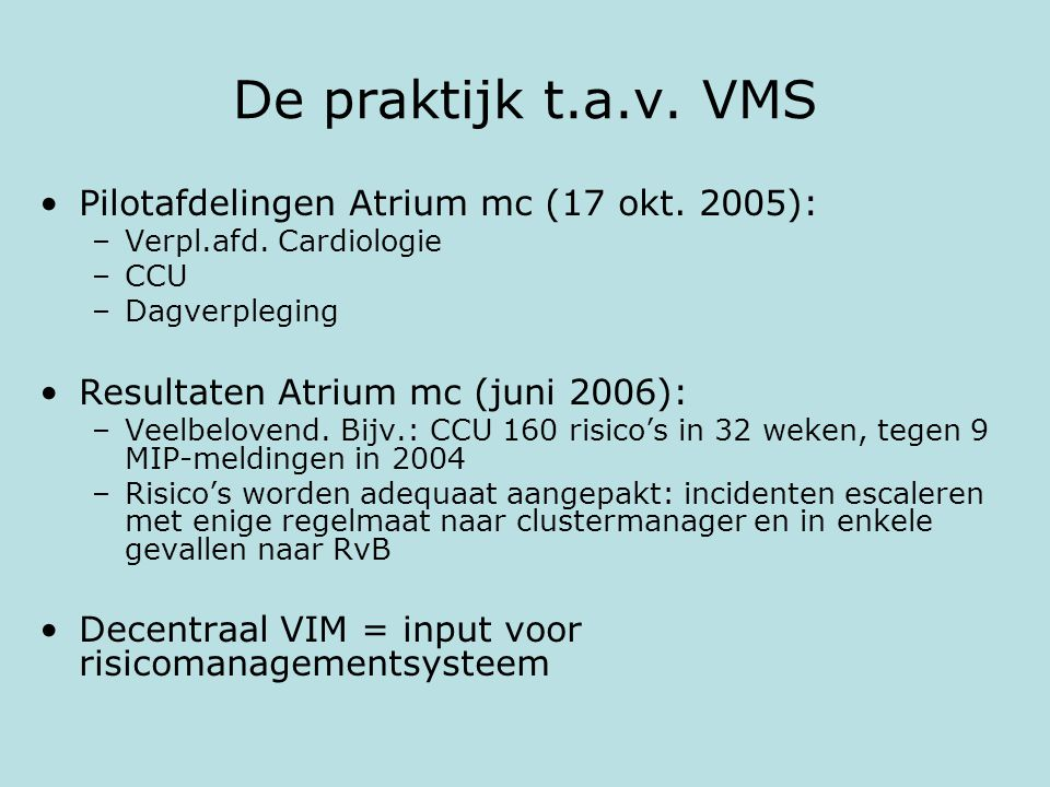 De praktijk t.a.v. VMS Pilotafdelingen Atrium mc (17 okt. 2005):
