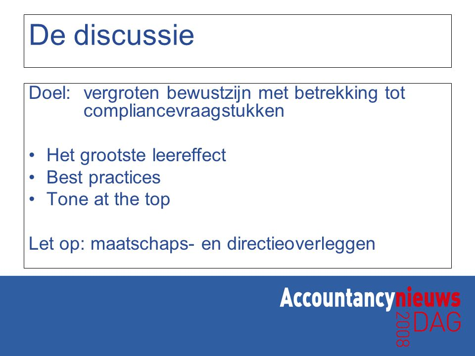 De discussie Doel: vergroten bewustzijn met betrekking tot compliancevraagstukken. Het grootste leereffect.