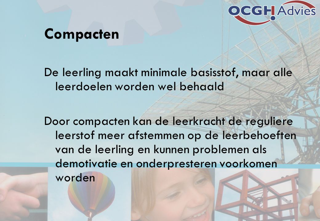 Compacten De leerling maakt minimale basisstof, maar alle leerdoelen worden wel behaald.