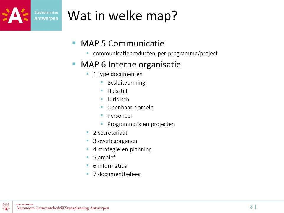 Wat in welke map MAP 5 Communicatie MAP 6 Interne organisatie