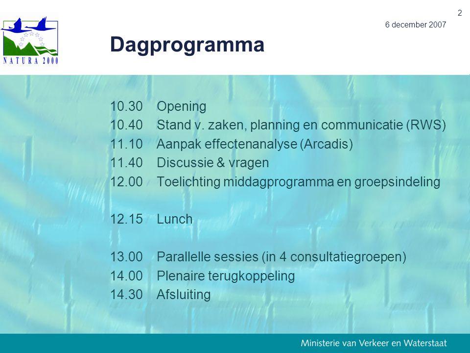 Dagprogramma 6 december 2007. 10.30 Opening. 10.40 Stand v. zaken, planning en communicatie (RWS)