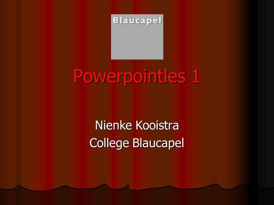 powerpointles 1 Nienke Kooistra College Blaucapel