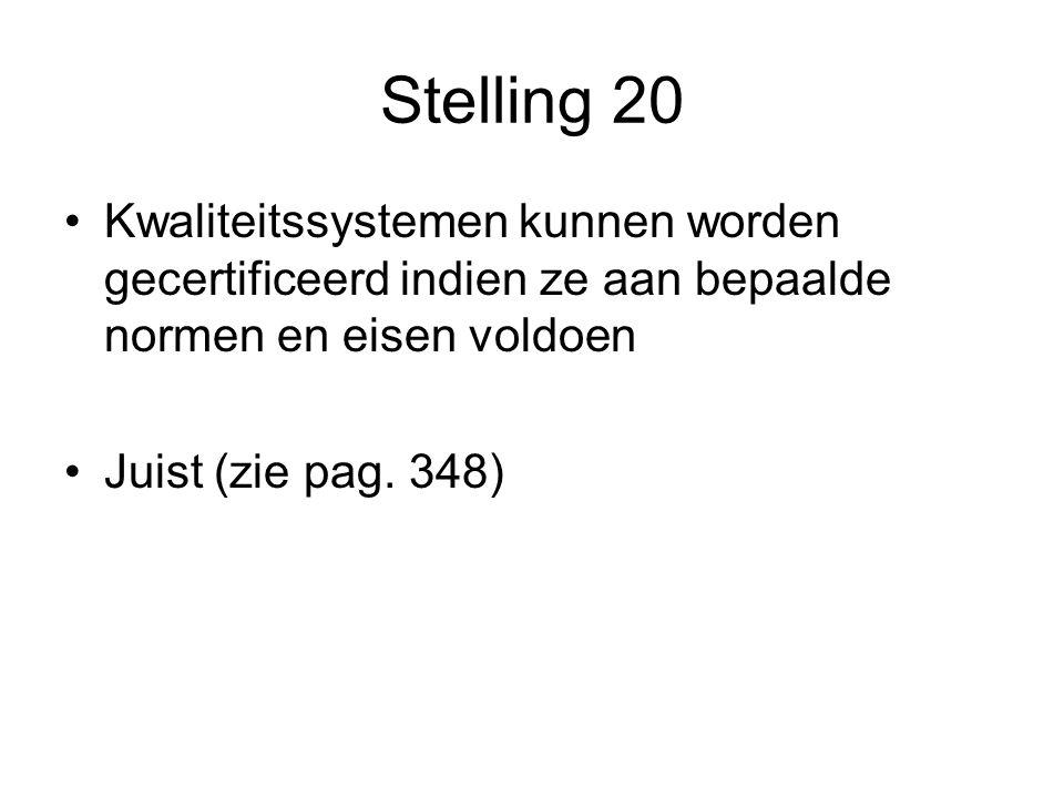 Stelling 20 Kwaliteitssystemen kunnen worden gecertificeerd indien ze aan bepaalde normen en eisen voldoen.