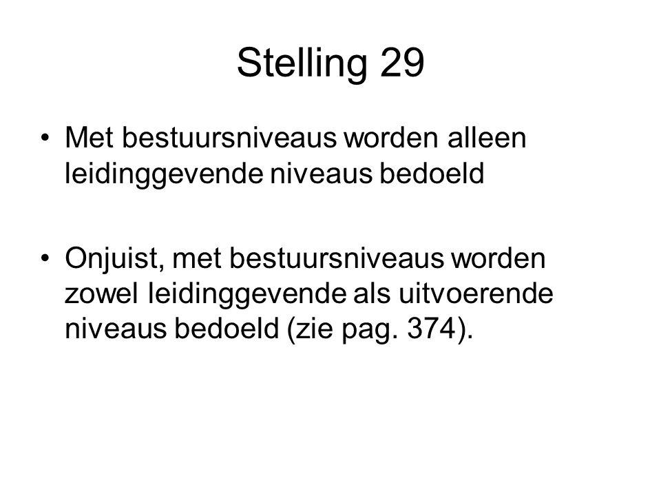 Stelling 29 Met bestuursniveaus worden alleen leidinggevende niveaus bedoeld.