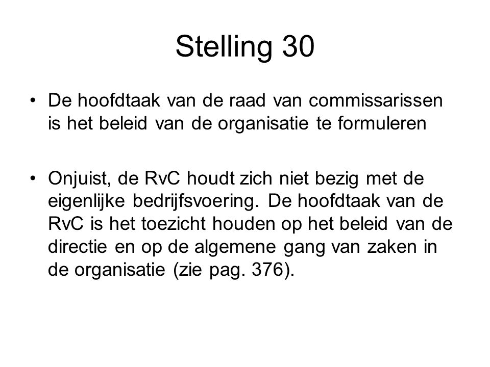 Stelling 30 De hoofdtaak van de raad van commissarissen is het beleid van de organisatie te formuleren.