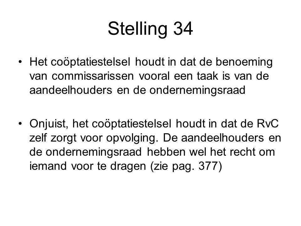 Stelling 34 Het coöptatiestelsel houdt in dat de benoeming van commissarissen vooral een taak is van de aandeelhouders en de ondernemingsraad.