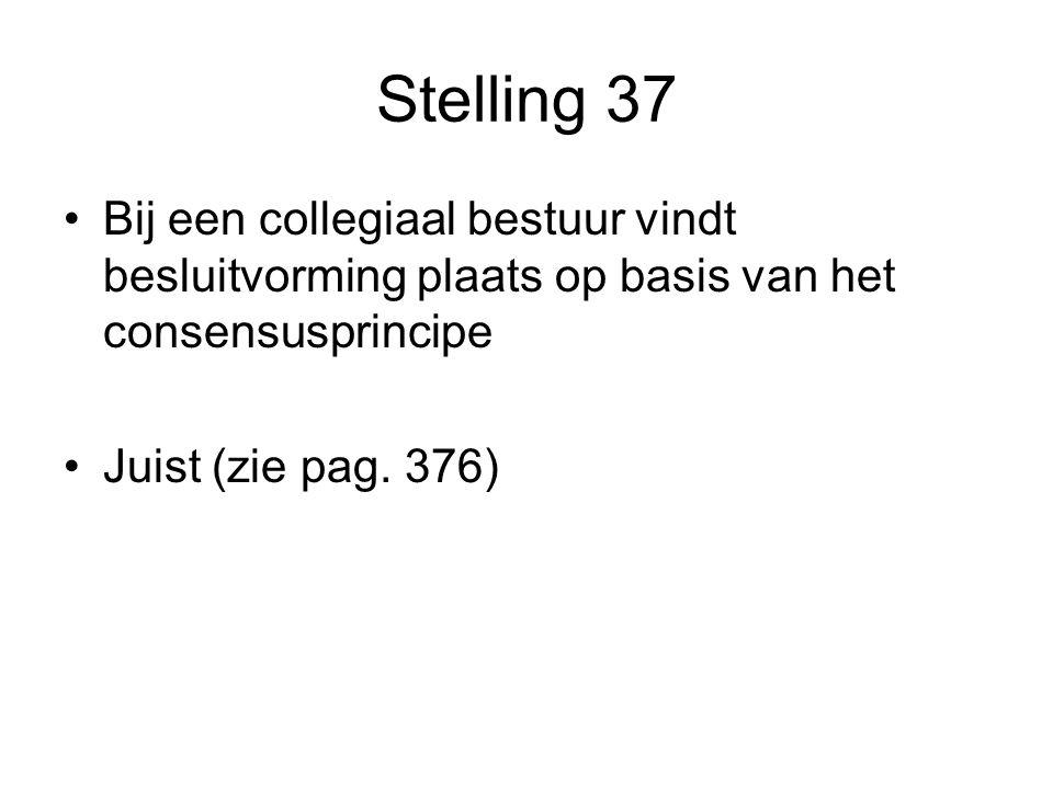 Stelling 37 Bij een collegiaal bestuur vindt besluitvorming plaats op basis van het consensusprincipe.
